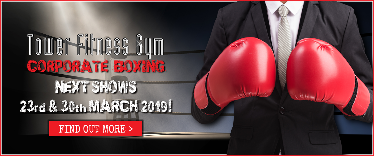 Tower Fitness Corporate Boxing next shows are 23rd & 30th March 2019